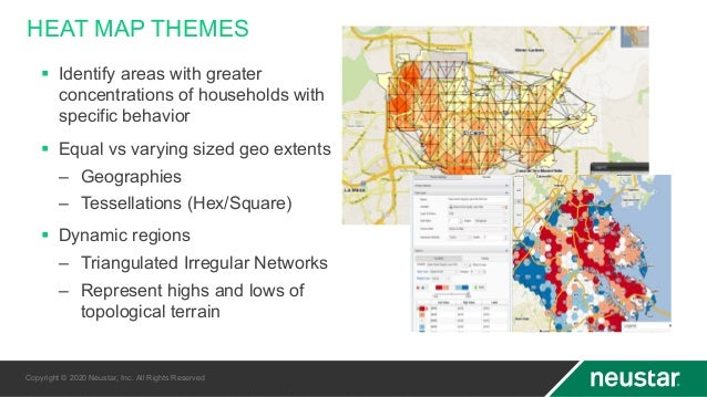 HEAT MAP THEMES § Identify areas with greater concentrations of households with specific behavior § Equal vs varying sized...