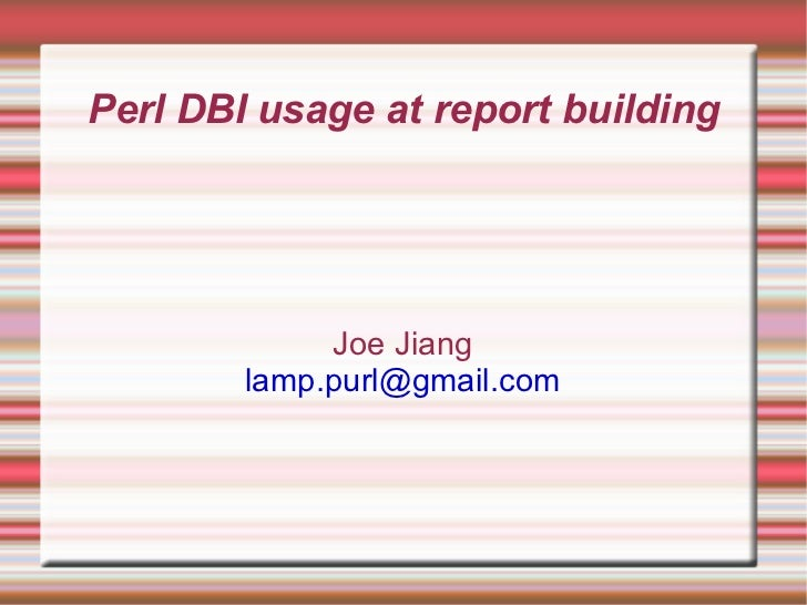 Perl DBI usage at report building Joe Jiang [email_address]
