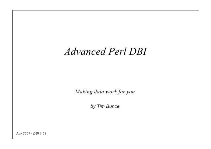 Advanced Perl DBI                            Making data work for you                                 by Tim Bunce     Jul...