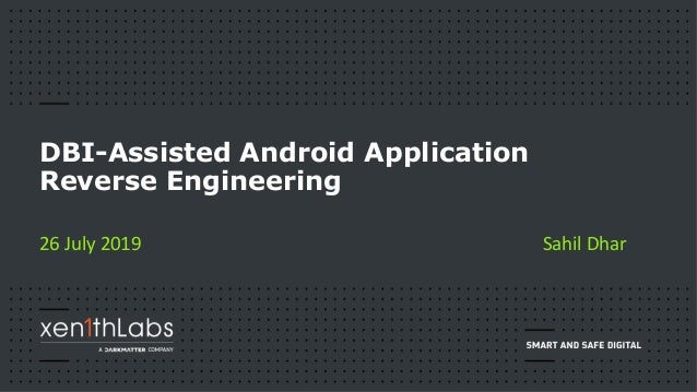 26 July 2019 DBI-Assisted Android Application Reverse Engineering Sahil Dhar