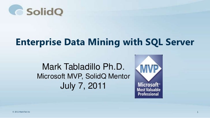 Enterprise Data Mining with SQL Server                      Mark Tabladillo Ph.D.                     Microsoft MVP, Solid...