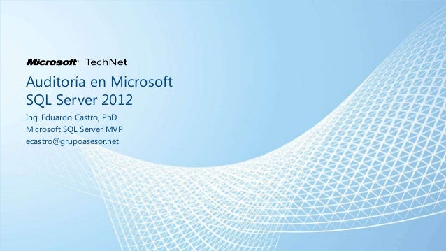 Auditoría en MicrosoftSQL Server 2012Ing. Eduardo Castro, PhDMicrosoft SQL Server MVPecastro@grupoasesor.net