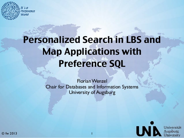 © fw 2013Personalized Search in LBS andMap Applications withPreferenceSQLFlorian WenzelChair for Databases and Informatio...