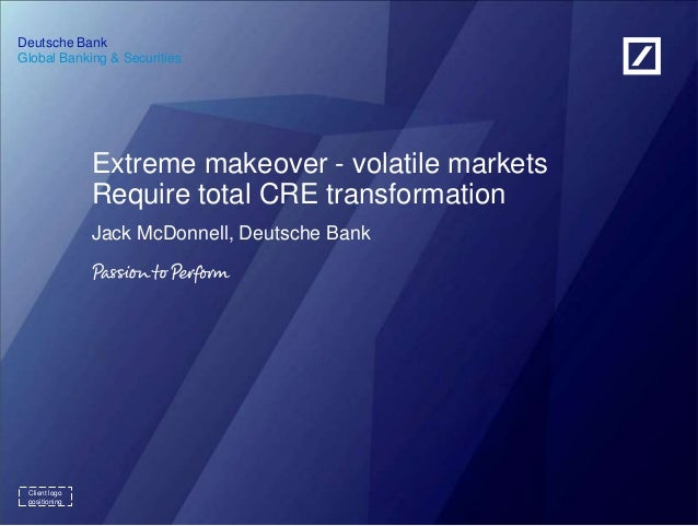 Global Banking & SecuritiesDeutsche BankClient logopositioningExtreme makeover - volatile marketsRequire total CRE transfo...