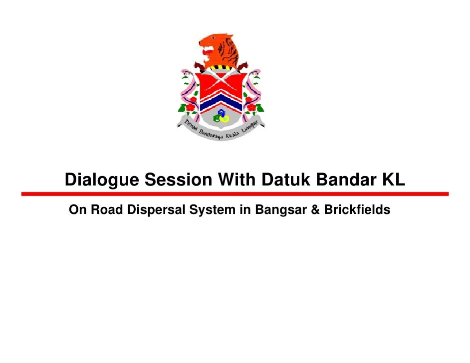 Dialogue Session With Datuk Bandar KL On Road Dispersal System in Bangsar & Brickfields