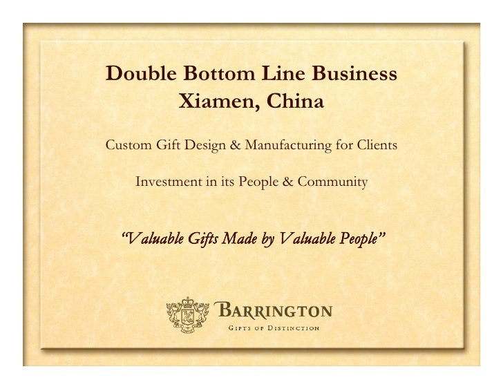 Double Bottom Line Business       Xiamen, China Custom Gift Design & Manufacturing for Clients      Investment in its Peop...