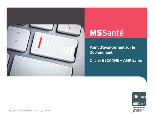 Point d'avancement sur le Déploiement Olivier BECANNE – ASIP Santé Mai 2013Rencontre Inter Régionale – 02/10/2014