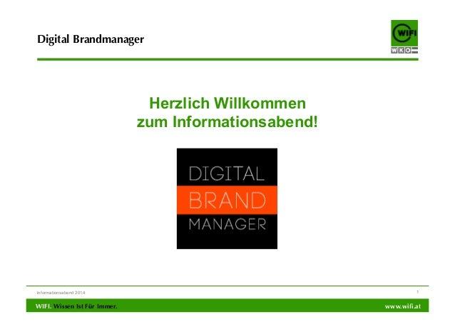Digital Brandmanager  Herzlich Willkommen zum Informationsabend!  Informationsabend 2014  WIFI. Wissen Ist Für Immer.  1  ...