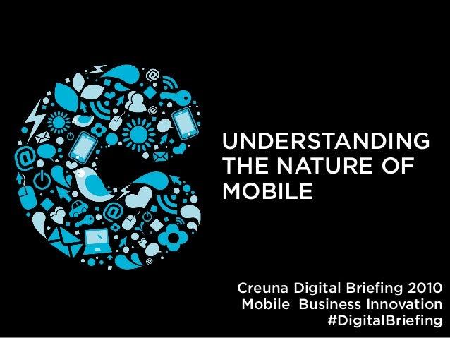 UNDERSTANDING THE NATURE OF MOBILE Creuna Digital Briefing 2010 Mobile Business Innovation #DigitalBriefing