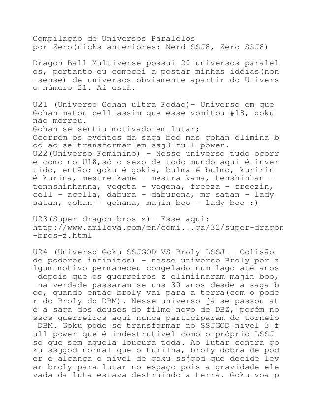 Compilação de Universos Paralelos por Zero(nicks anteriores: Nerd SSJ8, Zero SSJ8) Dragon Ball Multiverse possui 20 univer...