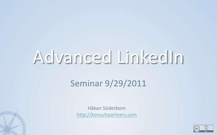 Advanced LinkedIn<br />Seminar 9/29/2011<br />1<br />Håkan Söderbom<br />http://konsultpartners.com<br />