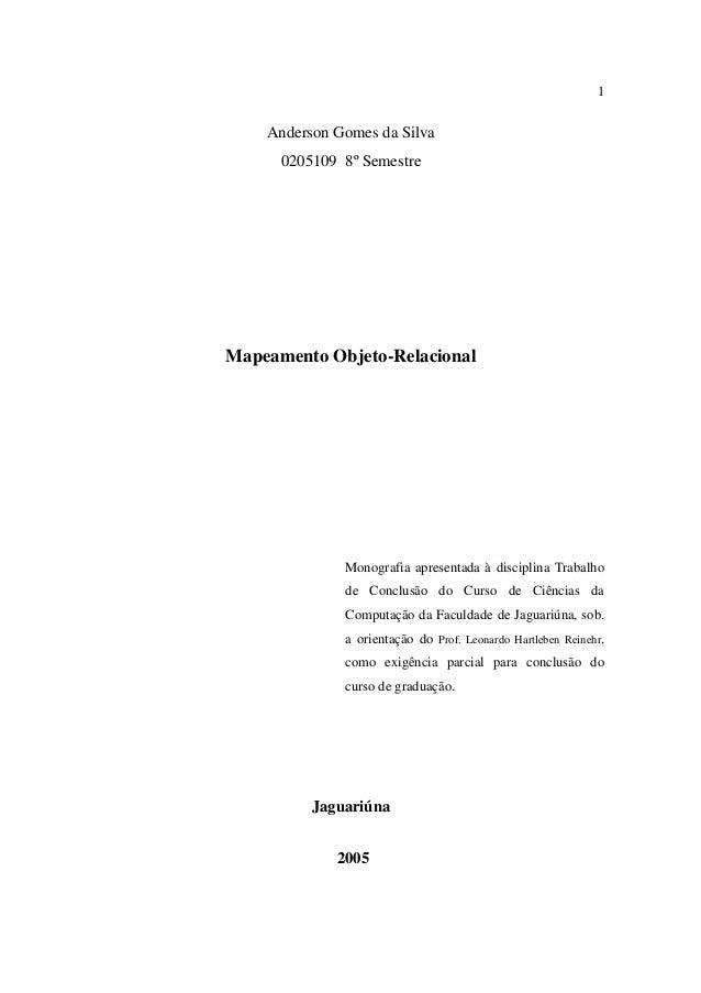 1    Anderson Gomes da Silva      0205109 8º SemestreMapeamento Objeto-Relacional              Monografia apresentada à di...