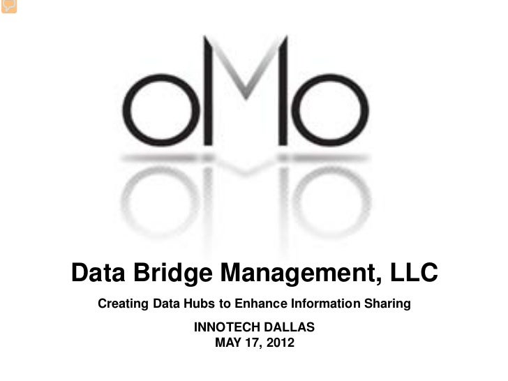 Data Bridge Management, LLC Creating Data Hubs to Enhance Information Sharing                INNOTECH DALLAS              ...