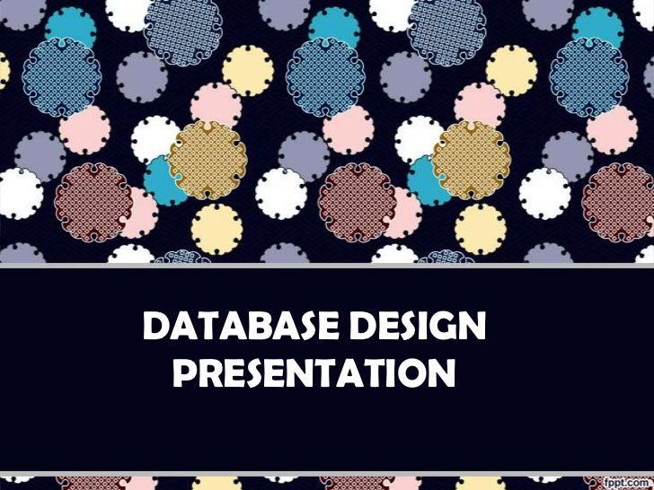 DATABASE DESIGN PRESENTATION