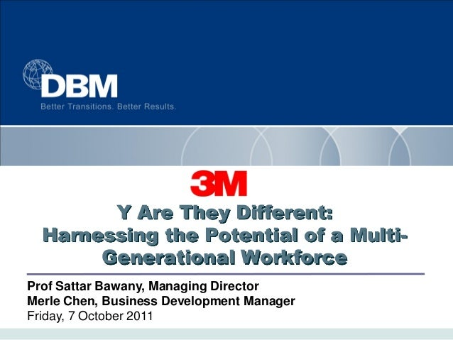 Y Are They Different: Harnessing the Potential of a MultiGenerational Workforce Prof Sattar Bawany, Managing Director Merl...
