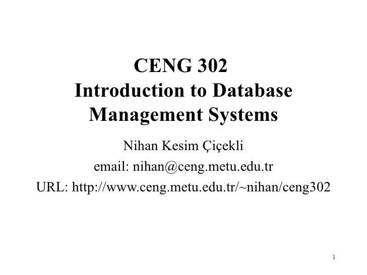 CENG 302  Introduction to Database Management Systems Nihan Kesim  Çiçekli email: nihan@ceng.metu.edu.tr URL: http://www.c...