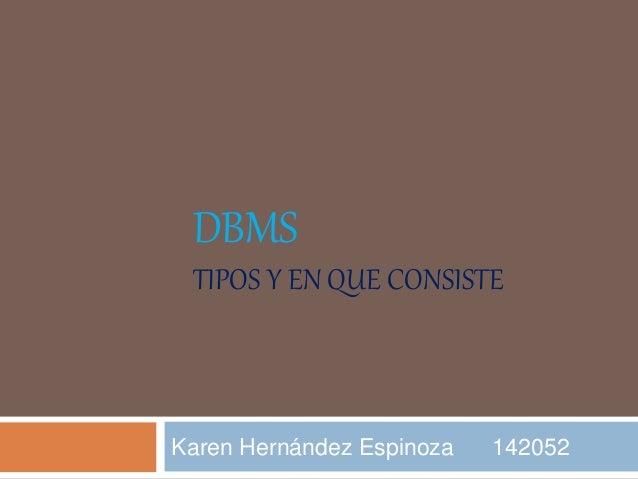 DBMS TIPOS Y EN QUE CONSISTE Karen Hernández Espinoza 142052