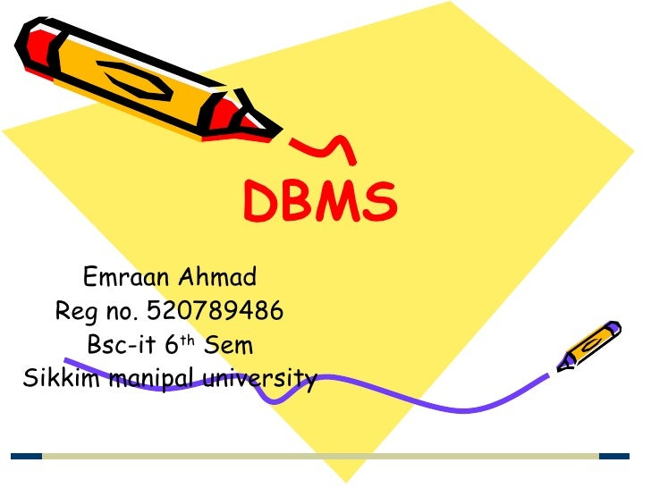 DBMS Emraan Ahmad Reg no. 520789486 Bsc-it 6 th  Sem Sikkim manipal university