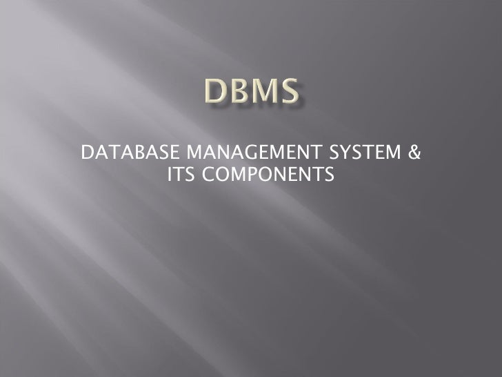 DATABASE MANAGEMENT SYSTEM &  ITS COMPONENTS