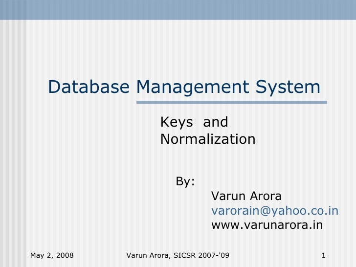 normalization of database management systems Database normalization is clearly going to make our data management more   unless absolutely necessary, storing redundant data is a waste of system.