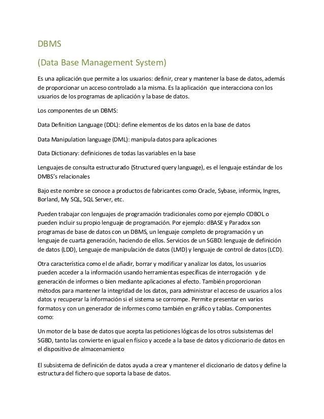 DBMS(Data Base Management System)Es una aplicación que permite a los usuarios: definir, crear y mantener la base de datos,...