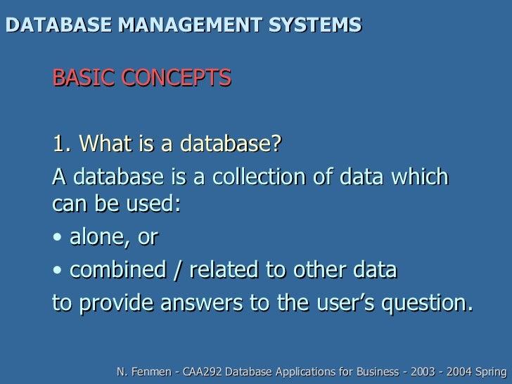DATABASE MANAGEMENT SYSTEMS <ul><li>BASIC CONCEPTS </li></ul><ul><li>1. What is a database? </li></ul><ul><li>A database i...