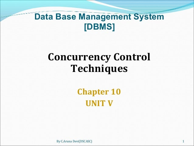 Concurrency Control Techniques Chapter 10 UNIT V By C.Aruna Devi(DSCASC) 1 Data Base Management System [DBMS]