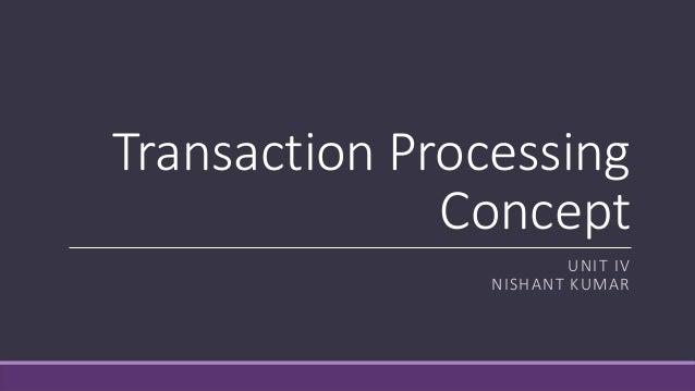 Transaction Processing Concept UNIT IV NISHANT KUMAR