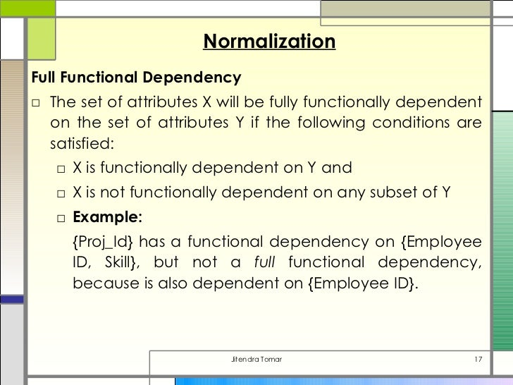 functional dependency Answer: c explanation: given a set f of functional dependencies on a schema, we can prove that certain other functional dependencies also hold on that schema.