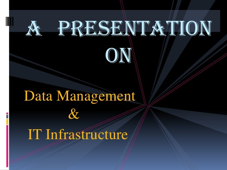 A Presentation      OnData Management       &IT Infrastructure