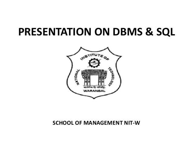 PRESENTATION ON DBMS & SQL SCHOOL OF MANAGEMENT NIT-W