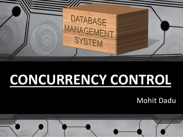 CONCURRENCY CONTROL Mohit Dadu