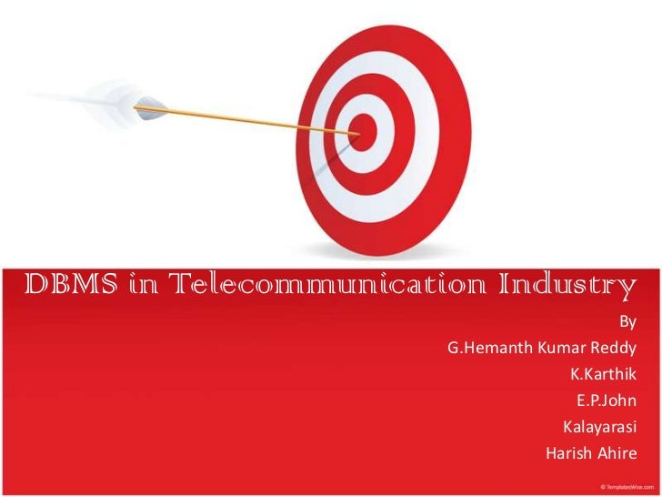 DBMS in Telecommunication Industry                                            By                       G.Hemanth Kumar Red...