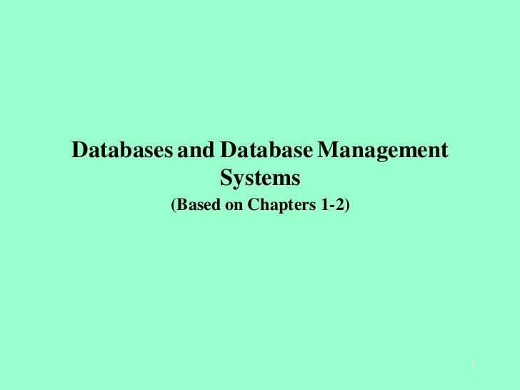 Databases and Database Management              Systems        (Based on Chapters 1-2)                                    1