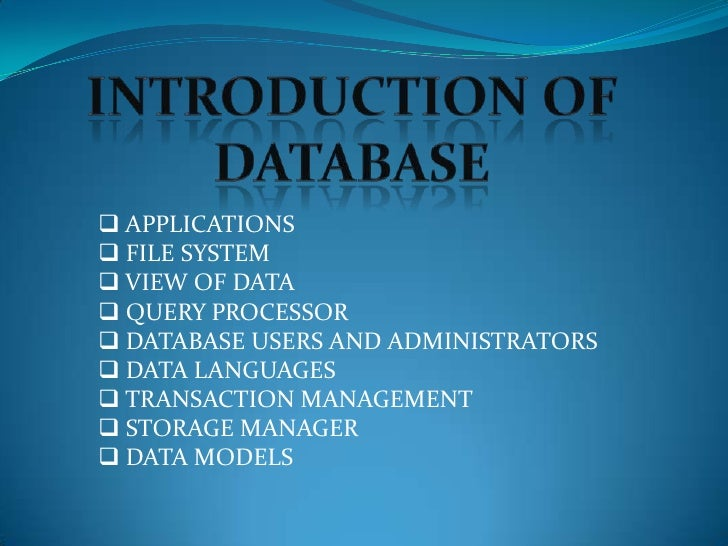  APPLICATIONS FILE SYSTEM VIEW OF DATA QUERY PROCESSOR DATABASE USERS AND ADMINISTRATORS DATA LANGUAGES TRANSACTION...