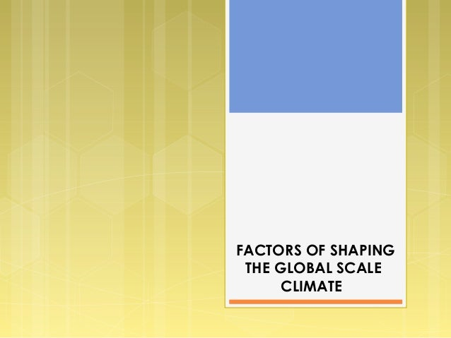 FACTORS OF SHAPING THE GLOBAL SCALE CLIMATE