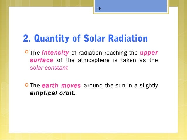 2. Quantity of Solar Radiation  The intensity of radiation reaching the upper surface of the atmosphere is taken as the s...