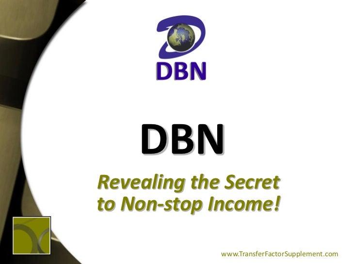DBNRevealing the Secretto Non-stop Income!             www.TransferFactorSupplement.com