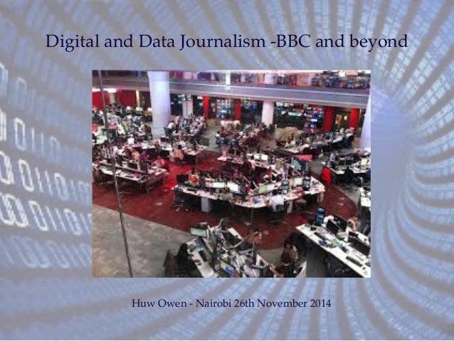 Digital and Data Journalism -BBC and beyond  Huw Owen - Nairobi 26th November 2014