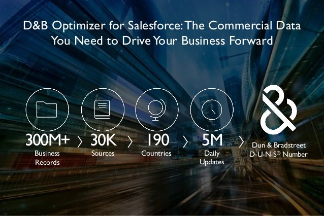 1 D&B Optimizer for Salesforce:The Commercial Data You Need to DriveYour Business Forward Dun & Bradstreet D-U-N-S® Number...