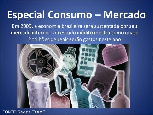 Especial Consumo – Mercado   Em 2009, a economia brasileira será sustentada por seu   mercado interno. Um estudo inédito m...