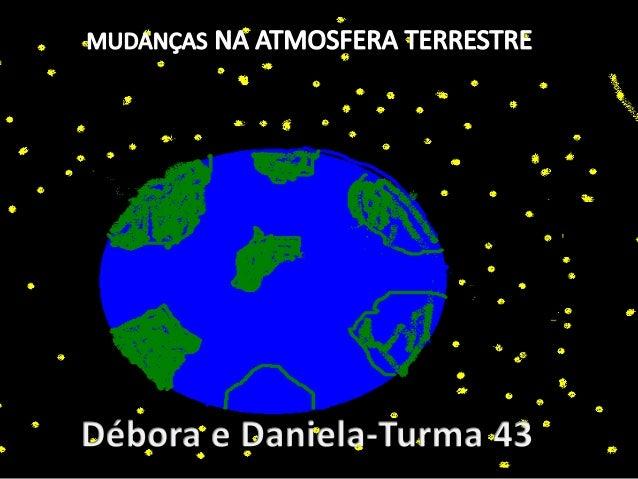 Mudanças na atmosfera terrestreA atmosfera é uma fina camada gases presa naTerra pela força da gravidade. A atmosferaterre...