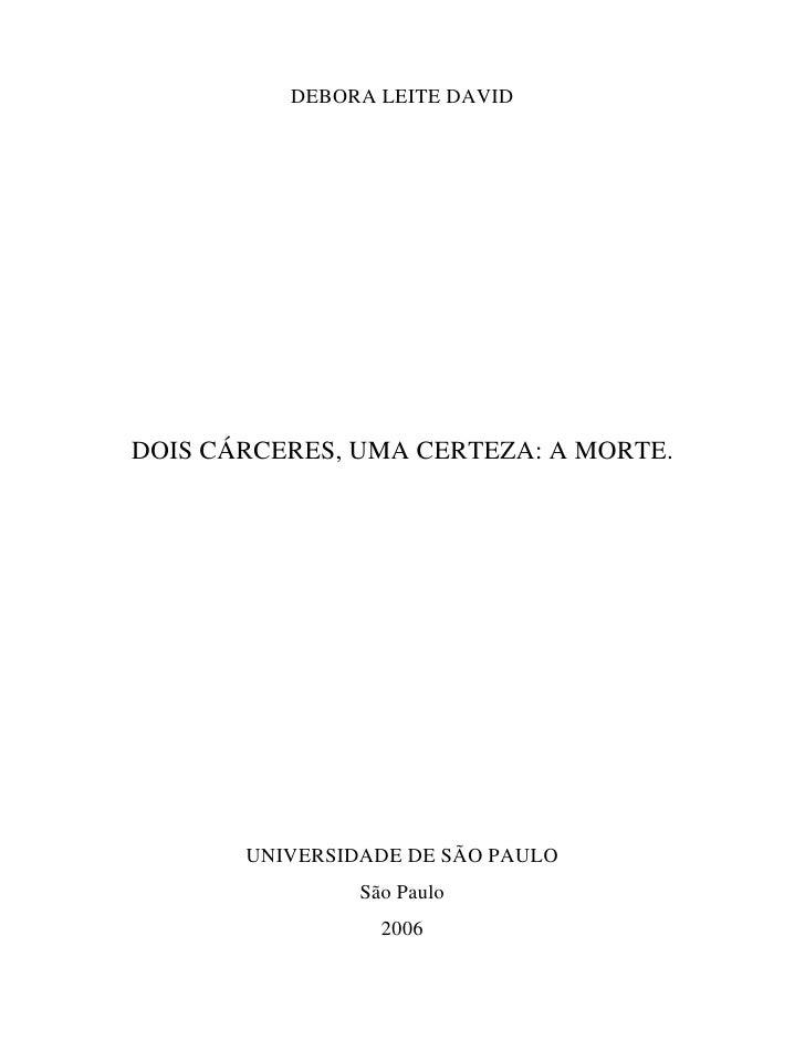 DEBORA LEITE DAVID     DOIS CÁRCERES, UMA CERTEZA: A MORTE.            UNIVERSIDADE DE SÃO PAULO                 São Paulo...
