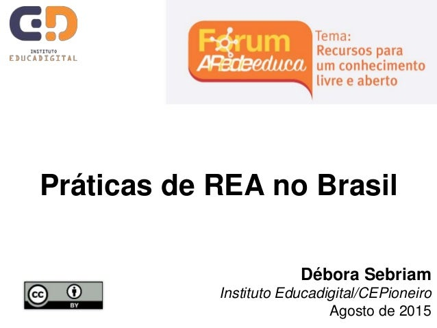 Práticas de REA no Brasil Débora Sebriam Instituto Educadigital/CEPioneiro Agosto de 2015