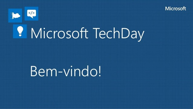 Microsoft TechDay Bem-vindo!