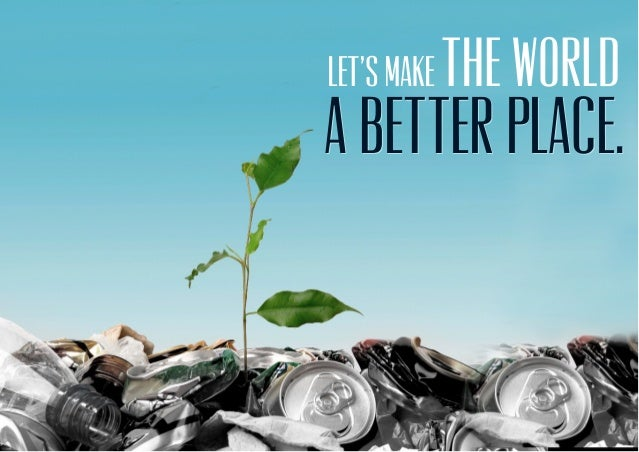How Would You Make The World A Better Place