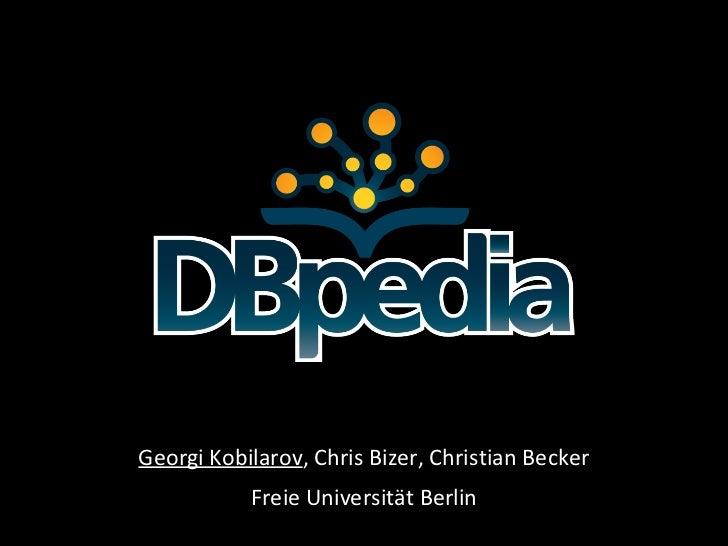 Georgi Kobilarov , Chris Bizer, Christian Becker Freie Universität Berlin