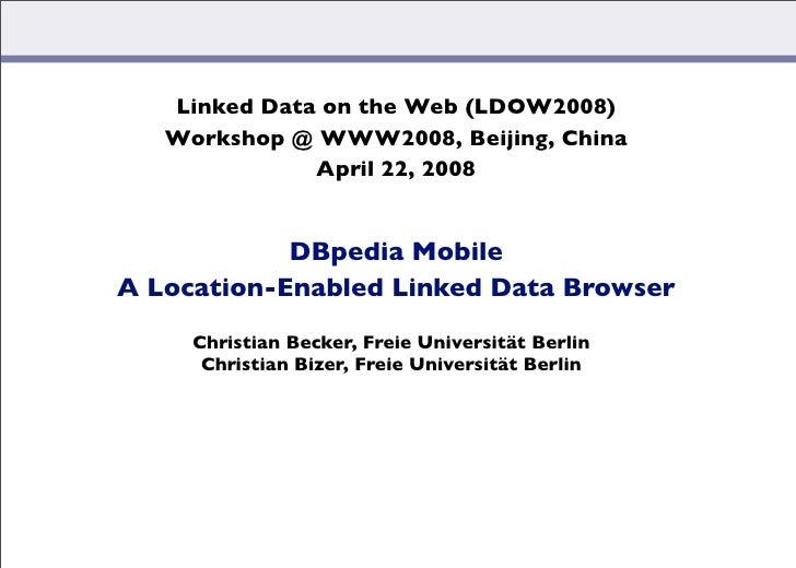 Linked Data on the Web (LDOW2008)    Workshop @ WWW2008, Beijing, China               April 22, 2008               DBpedi...