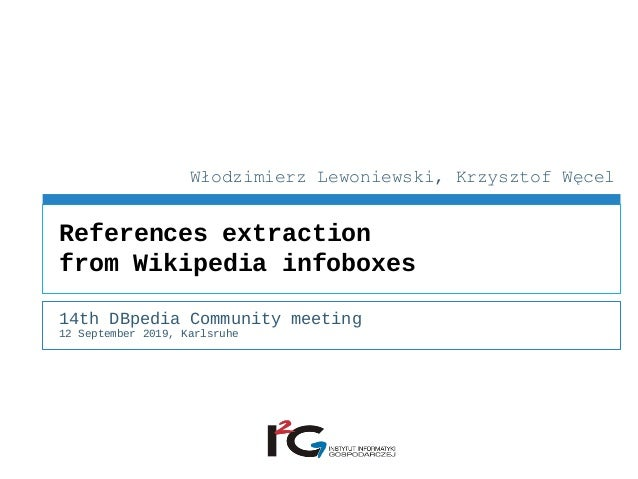 14th DBpedia Community meeting 12 September 2019, Karlsruhe References extraction from Wikipedia infoboxes Włodzimierz Lew...