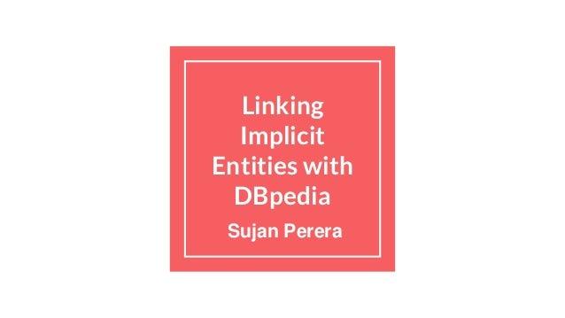 Linking Implicit Entities with DBpedia Sujan Perera